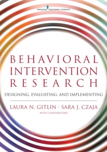 Behavioral Intervention Research : Designing, Testing, and Implementing, Paperback Book