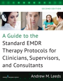 A Guide to the Standard EMDR Therapy Protocols for Clinicians, Supervisors, and Consultants, Paperback / softback Book