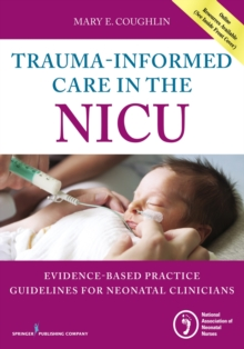 Trauma-Informed Care in the NICU : Evidenced-Based Practice Guidelines for Neonatal Clinicians, Paperback / softback Book