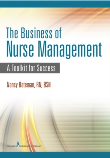 The Business of Nurse Management : A Toolkit for Success, Paperback / softback Book