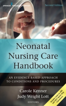 Neonatal Nursing Care Handbook : An Evidence-Based Approach to Conditions and Procedures, Paperback / softback Book