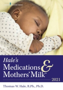 Hale's Medications & Mothers' Milk (TM) 2021 : A Manual of Lactational Pharmacology, Paperback / softback Book