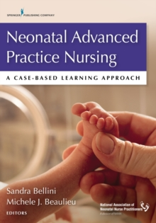 Neonatal Advanced Practice Nursing : A Case-Based Learning Approach, Paperback / softback Book