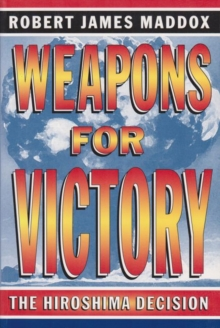 Weapons for Victory : The Hiroshima Decision, Paperback / softback Book