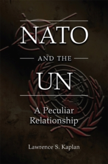NATO and the UN : A Peculiar Relationship, Paperback / softback Book