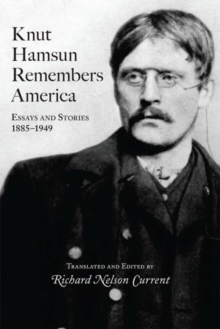 Knut Hamsun Remembers America : Essays and Stories, 1885-1949, Paperback / softback Book