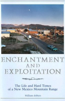 Enchantment and Exploitation : The Life and Hard Times of a New Mexico Mountain Range, Paperback / softback Book