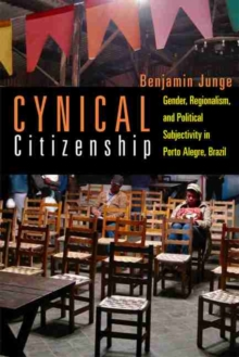 Cynical Citizenship : Gender, Regionalism, and Political Subjectivity in Porto Alegre, Brazil, Hardback Book