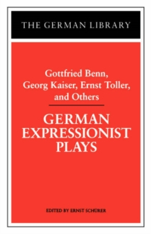 German Expressionist Plays : Gottfried Benn, Georg Kaiser, Ernst Toller and Others, Paperback / softback Book
