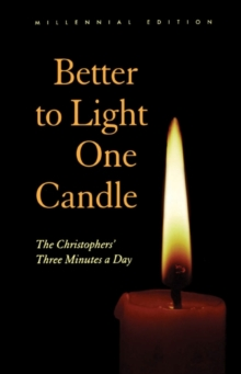 Better to Light One Candle : The Christopher's Three Minutes a Day Millennial Edition, Paperback / softback Book