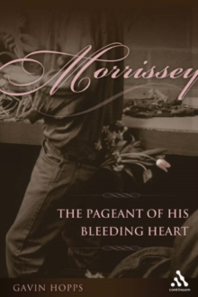 Morrissey : The Pageant of His Bleeding Heart, Hardback Book