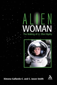 Alien Woman : The Making of Lt. Ellen Ripley, Paperback / softback Book