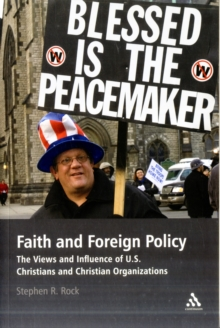 Faith and Foreign Policy : The Views and Influence of U.S. Christians and Christian Organizations, Paperback / softback Book