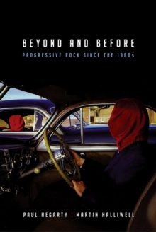 Beyond and Before : Progressive Rock Since the 1960s, Paperback Book