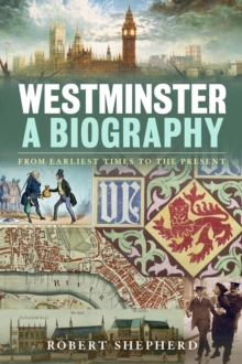 Westminster: a Biography : From Earliest Times to the Present, Hardback Book