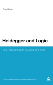 Heidegger and Logic : The Place of Logos in Being and Time, Hardback Book