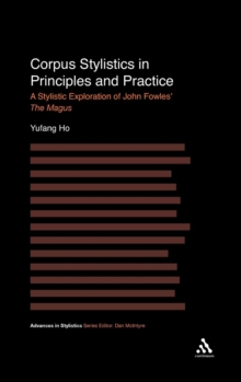 Corpus Stylistics in Principles and Practice : A Stylistic Exploration of John Fowles' The Magus, Hardback Book