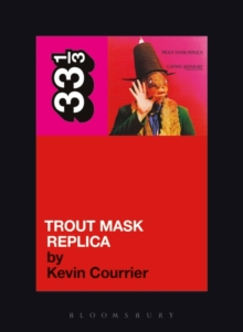 Captain Beefheart's Trout Mask Replica, Paperback Book