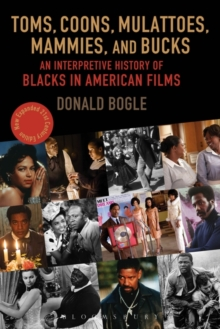 Toms, Coons, Mulattoes, Mammies, and Bucks : An Interpretive History of Blacks in American Films, Updated and Expanded 5th Edition, Paperback Book