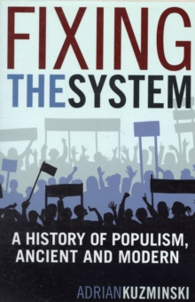 Fixing the System : A History of Populism, Ancient and Modern, Paperback / softback Book