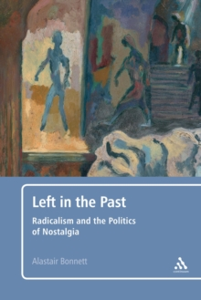 Left in the Past : Radicalism and the Politics of Nostalgia, Paperback / softback Book