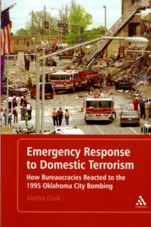 Emergency Response to Domestic Terrorism : How Bureaucracies Reacted to the 1995 Oklahoma City Bombing, Paperback / softback Book