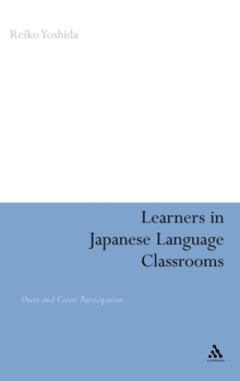 Learners in Japanese Language Classrooms : Overt and Covert Participation, Hardback Book