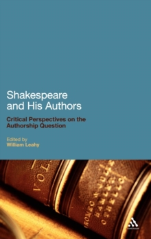 Shakespeare and His Authors : Critical Perspectives on the Authorship Question, Hardback Book