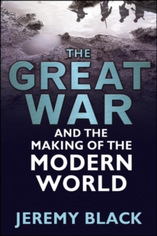 The Great War and the Making of the Modern World, Hardback Book