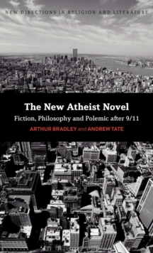 The New Atheist Novel : Fiction, Philosophy and Polemic After 9/11, Hardback Book
