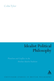Idealist Political Philosophy : Pluralism and Conflict in the Absolute Idealist Tradition, Paperback / softback Book