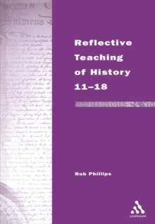 Reflective Teaching of History 11-18 : Meeting Standards and Applying Research, Paperback Book