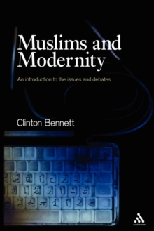 Muslims and Modernity : An Introduction to the Issues and Debates, Paperback / softback Book
