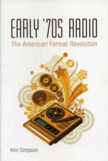 Early '70s Radio : The American Format Revolution, Paperback / softback Book