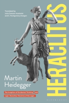 Heraclitus : The Inception of Occidental Thinking and Logic: Heraclitus's Doctrine of the Logos, Paperback / softback Book