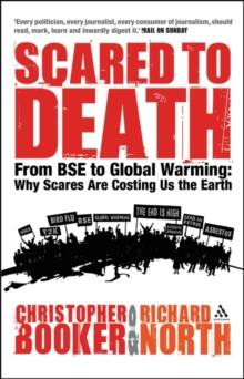 Scared to Death : From BSE to Global Warming: Why Scares are Costing Us the Earth, Hardback Book