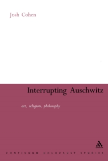 Interrupting Auschwitz : Art, Religion, Paperback / softback Book