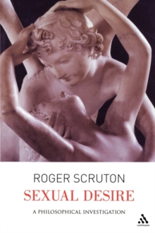 Sexual Desire : A Philosophical Investigation, Paperback Book