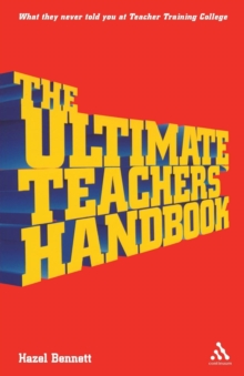 The Ultimate Teachers' Handbook : What They Never Told You at Teacher Training College, Paperback Book