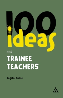 100 Ideas for Trainee Teachers, Paperback Book