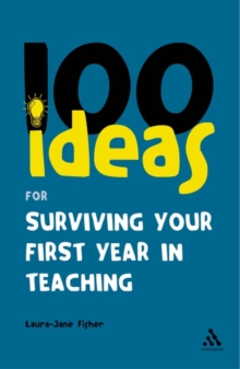 100 Ideas for Surviving Your First Year in Teaching, Paperback Book