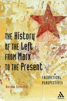 The History of the Left from Marx to the Present : Theoretical Perspectives, Paperback / softback Book