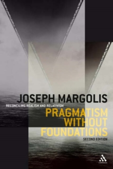 Pragmatism without Foundations : Reconciling Realism and Relativism, Paperback / softback Book
