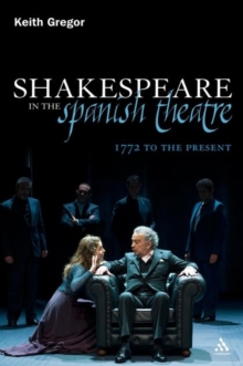 Shakespeare in the Spanish Theatre : 1772 to the Present, Hardback Book
