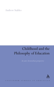 Childhood and the Philosophy of Education : An Anti-Aristotelian Perspective, Hardback Book
