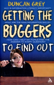 Getting the Buggers to Find Out : Information Skills and Learning How to Learn, Paperback Book