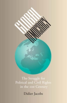 Global Democracy : The Struggle for Political and Civil Rights in the 21st Century, Paperback / softback Book