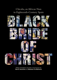 Black Bride of Christ : Chicaba, an African Nun in Eighteenth-Century Spain, Paperback / softback Book