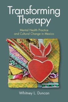 Transforming Therapy : Mental Health Practice and Cultural Change in Mexico, Hardback Book