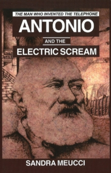 Antonio & the Electric Scream : The Man Who Invented the Telephone, Paperback / softback Book